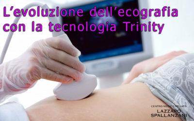 L'evoluzione dell' ecografia con la tecnologia Trinity